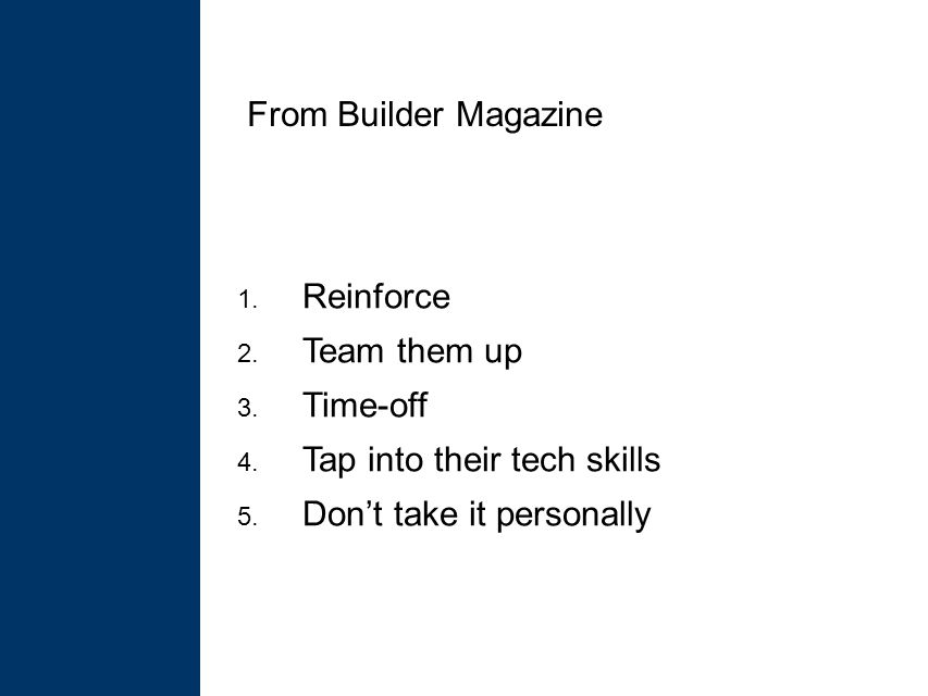 1. Reinforce 2. Team them up 3. Time-off 4. Tap into their tech skills 5.