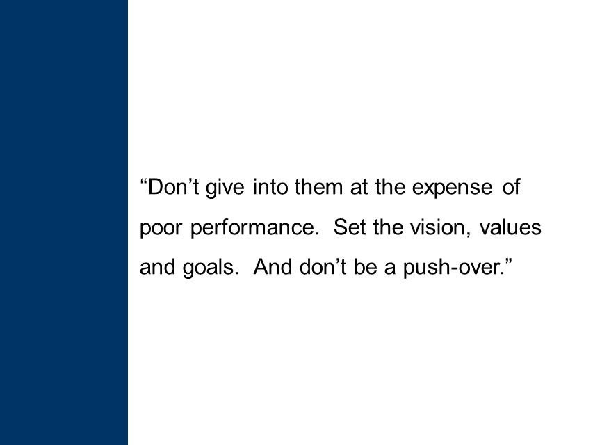 Don't give into them at the expense of poor performance.