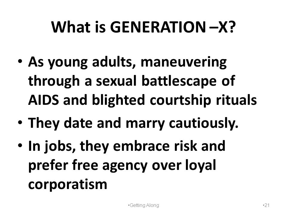 What is GENERATION –X? As young adults, maneuvering through a sexual battlescape of AIDS and blighted courtship rituals They date and marry cautiously