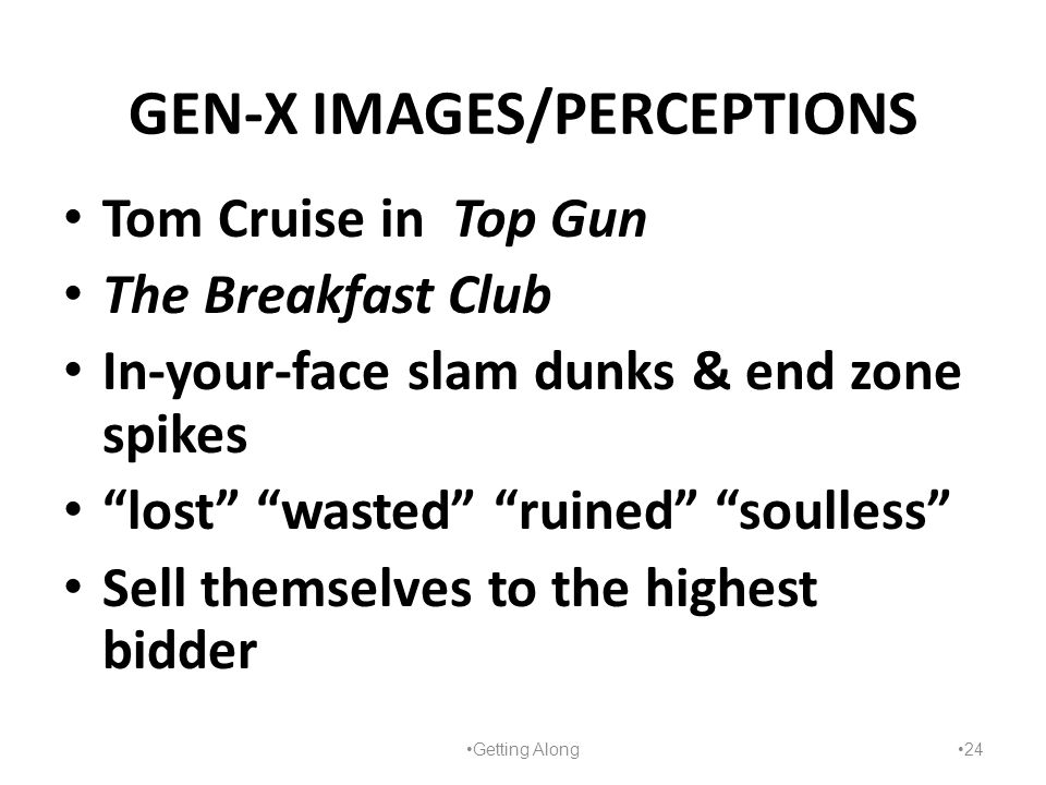 "GEN-X IMAGES/PERCEPTIONS Tom Cruise in Top Gun The Breakfast Club In-your-face slam dunks & end zone spikes ""lost"" ""wasted"" ""ruined"" ""soulless"" Sell t"