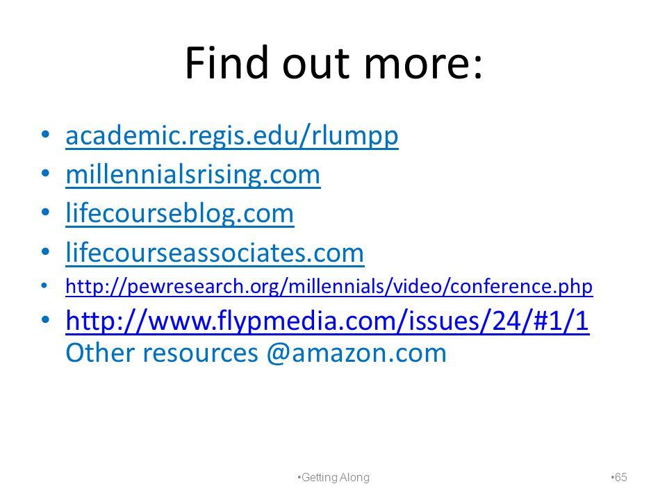 Find out more: academic.regis.edu/rlumpp millennialsrising.com lifecourseblog.com lifecourseassociates.com http://pewresearch.org/millennials/video/conference.php http://www.flypmedia.com/issues/24/#1/1 Other resources @amazon.com http://www.flypmedia.com/issues/24/#1/1 Getting Along 65