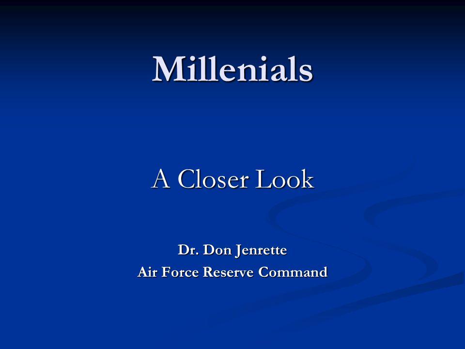 Millenials A Closer Look Dr. Don Jenrette Air Force Reserve Command