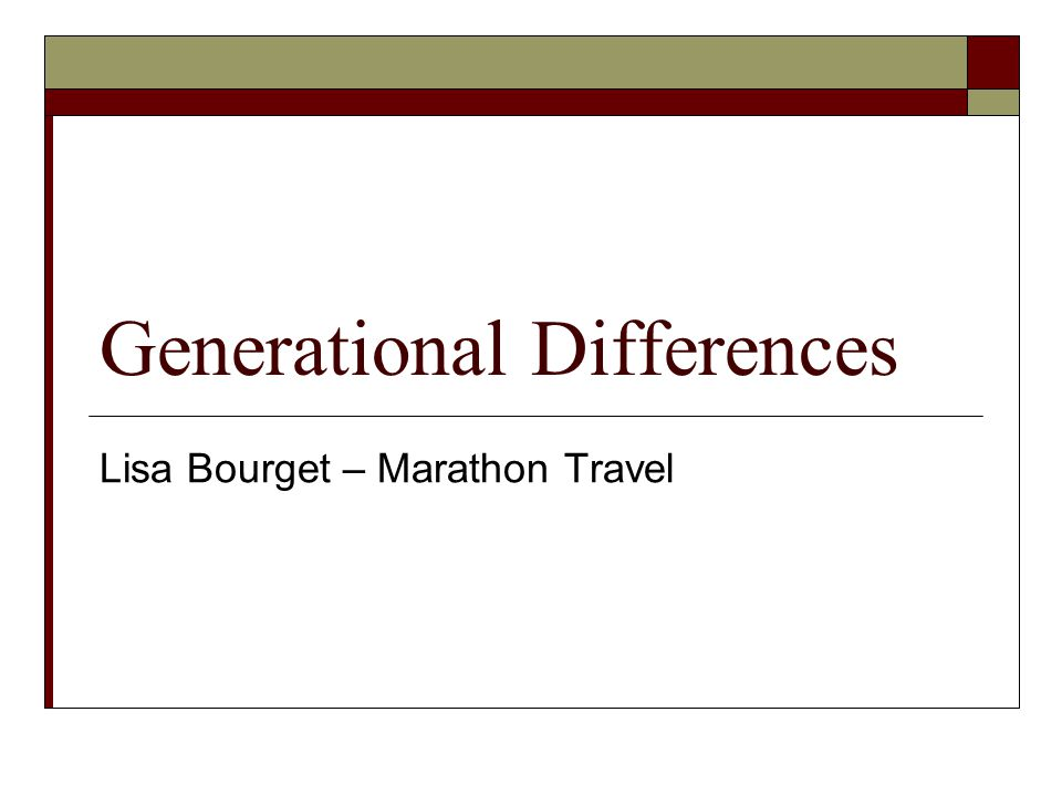 Generational Differences Lisa Bourget – Marathon Travel