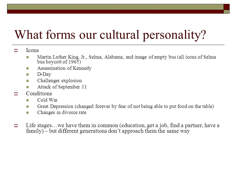 What forms our cultural personality?  Icons Martin Luther King, Jr., Selma, Alabama, and image of empty bus (all icons of Selma bus boycott of 1965)