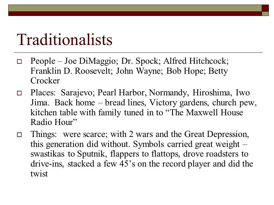 Traditionalists  People – Joe DiMaggio; Dr. Spock; Alfred Hitchcock; Franklin D. Roosevelt; John Wayne; Bob Hope; Betty Crocker  Places: Sarajevo; P