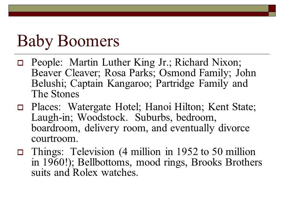 Baby Boomers  People: Martin Luther King Jr.; Richard Nixon; Beaver Cleaver; Rosa Parks; Osmond Family; John Belushi; Captain Kangaroo; Partridge Fam