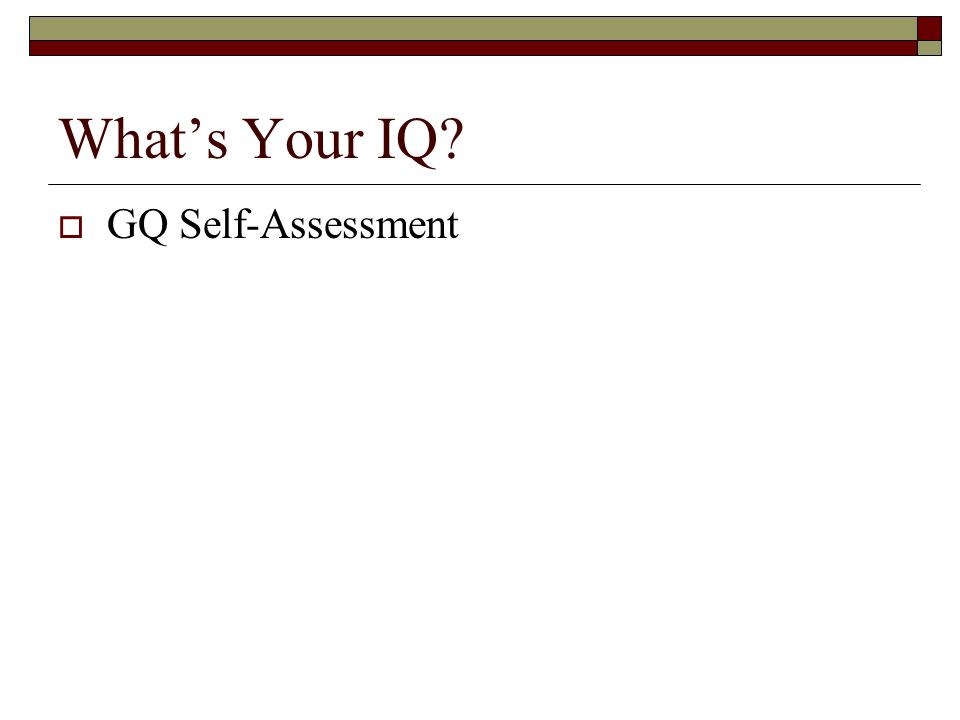 What's Your IQ?  GQ Self-Assessment