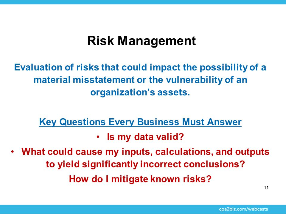 Risk Management Evaluation of risks that could impact the possibility of a material misstatement or the vulnerability of an organization's assets. Key