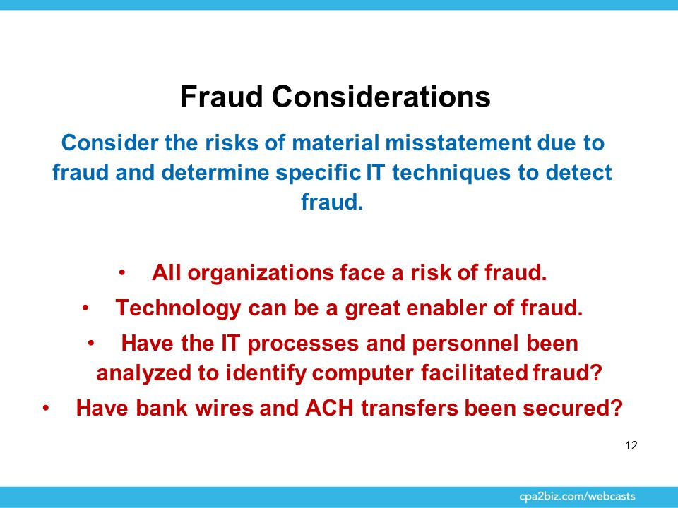 Fraud Considerations Consider the risks of material misstatement due to fraud and determine specific IT techniques to detect fraud. All organizations