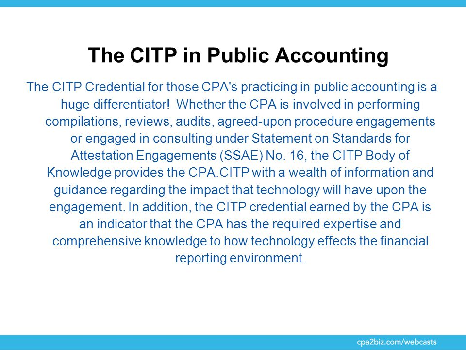The CITP in Public Accounting The CITP Credential for those CPA's practicing in public accounting is a huge differentiator! Whether the CPA is involve
