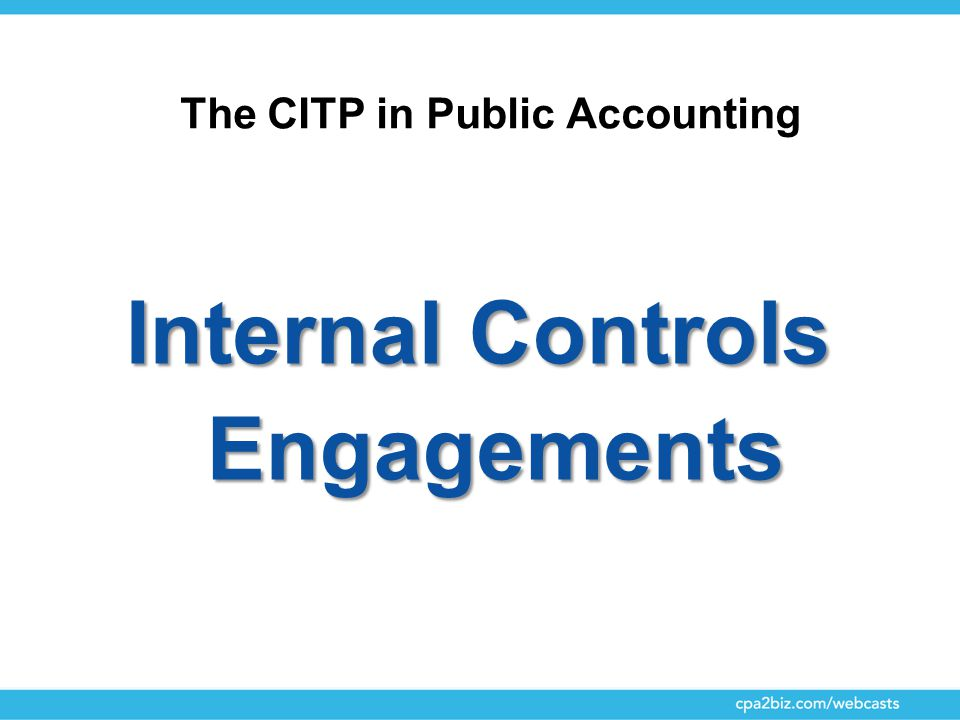 The CITP in Public Accounting Internal Controls Engagements