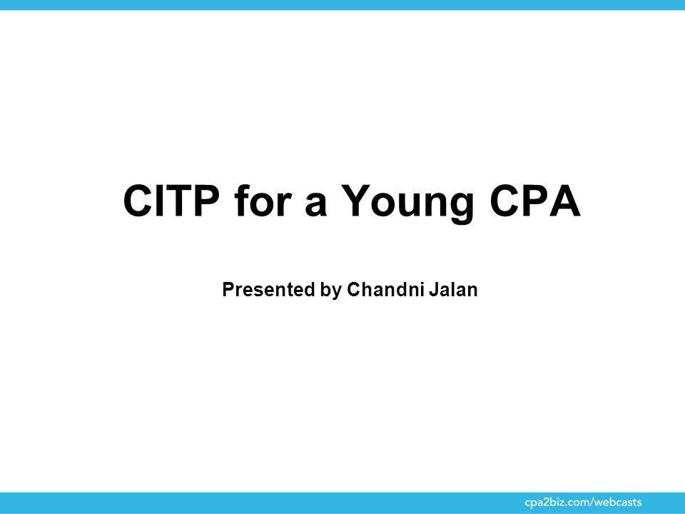 CITP for a Young CPA Presented by Chandni Jalan
