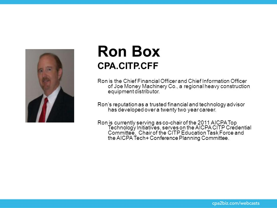 Ron Box CPA.CITP.CFF Ron is the Chief Financial Officer and Chief Information Officer of Joe Money Machinery Co., a regional heavy construction equipm