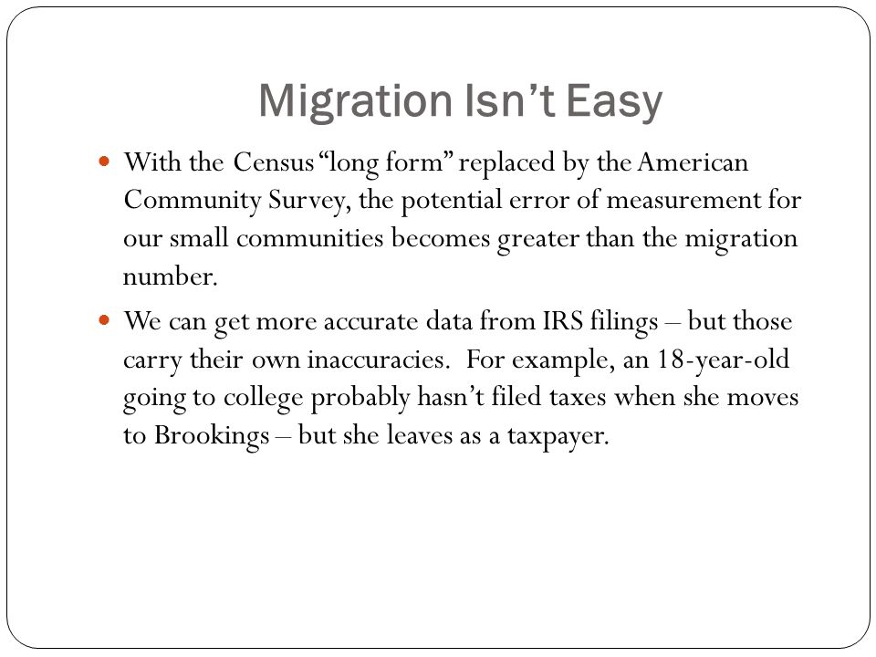 Migration Isn't Easy With the Census long form replaced by the American Community Survey, the potential error of measurement for our small communities becomes greater than the migration number.