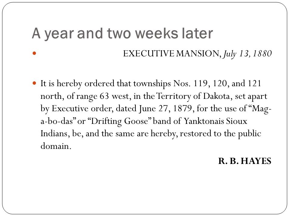 A year and two weeks later EXECUTIVE MANSION, July 13, 1880 It is hereby ordered that townships Nos.