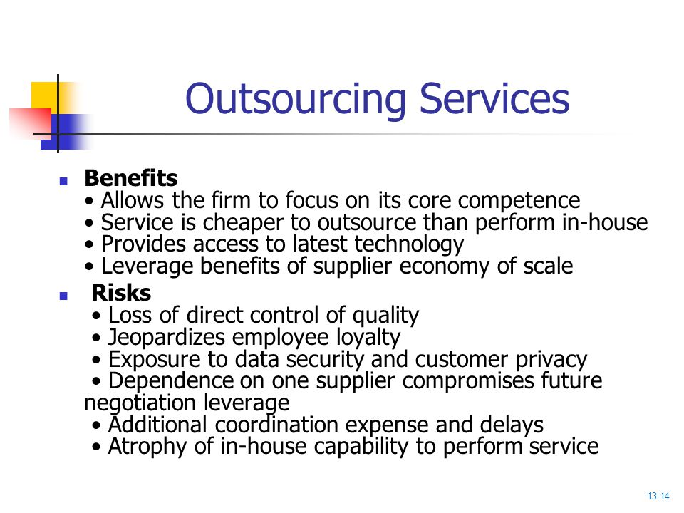 Outsourcing Services Benefits Allows the firm to focus on its core competence Service is cheaper to outsource than perform in-house Provides access to