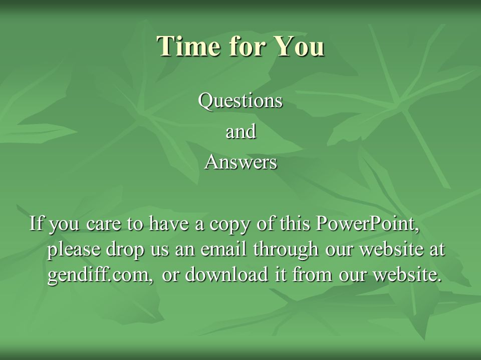 Time for You QuestionsandAnswers If you care to have a copy of this PowerPoint, please drop us an email through our website at gendiff.com, or download it from our website.