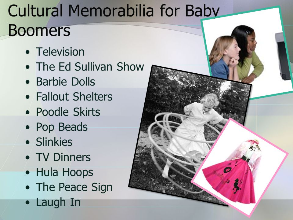 Cultural Memorabilia for Baby Boomers Television The Ed Sullivan Show Barbie Dolls Fallout Shelters Poodle Skirts Pop Beads Slinkies TV Dinners Hula Hoops The Peace Sign Laugh In