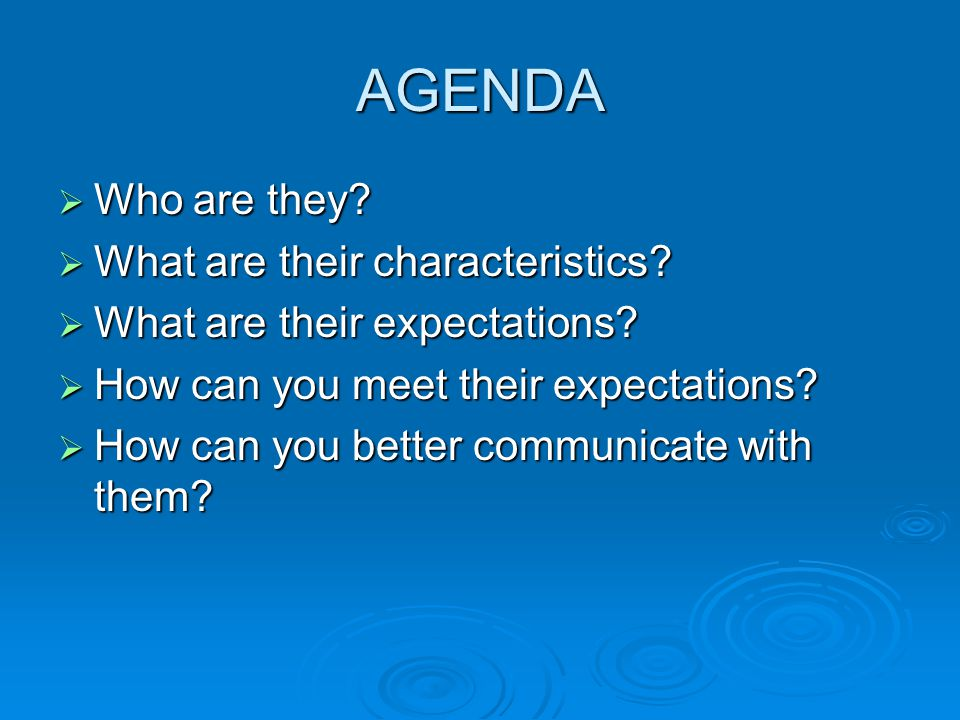 AGENDA  Who are they.  What are their characteristics.