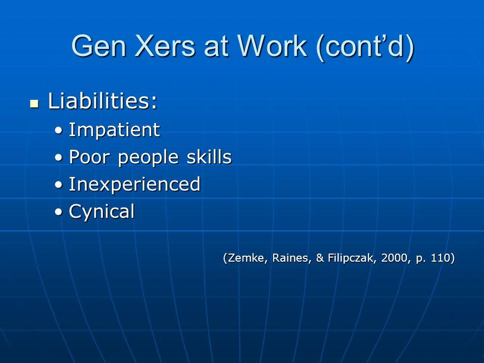 Gen Xers at Work (cont'd) Liabilities: Liabilities: ImpatientImpatient Poor people skillsPoor people skills InexperiencedInexperienced CynicalCynical (Zemke, Raines, & Filipczak, 2000, p.
