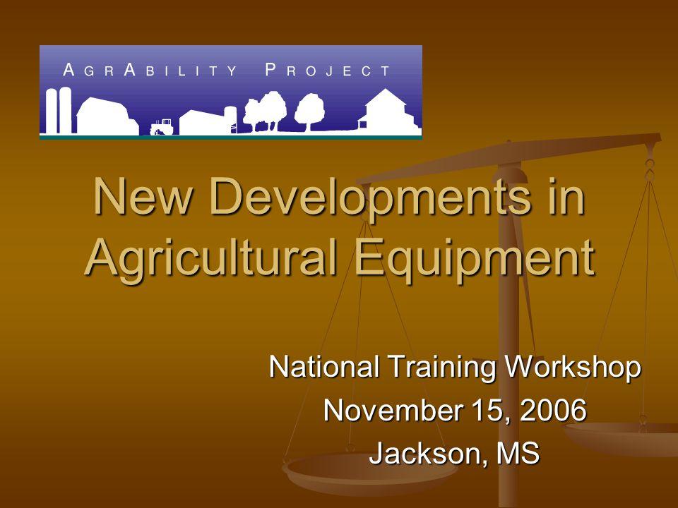 New Developments in Agricultural Equipment National Training Workshop November 15, 2006 Jackson, MS