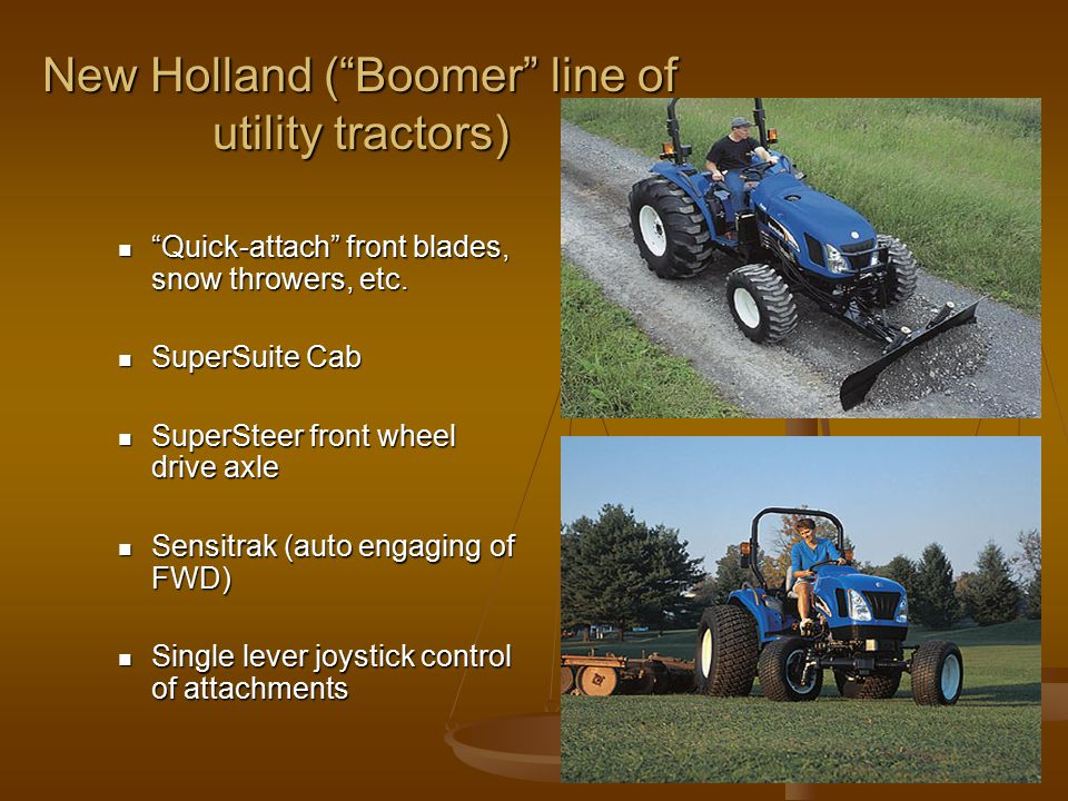New Holland ( Boomer line of utility tractors) Quick-attach front blades, snow throwers, etc.