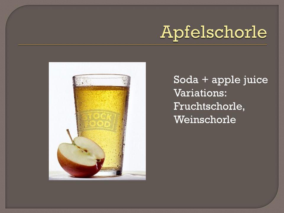 Soda + apple juice Variations: Fruchtschorle, Weinschorle