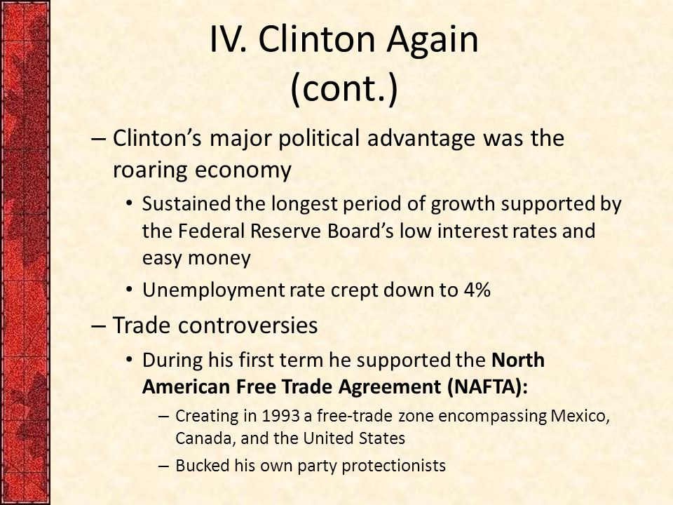 IV. Clinton Again (cont.) – Clinton's major political advantage was the roaring economy Sustained the longest period of growth supported by the Federa