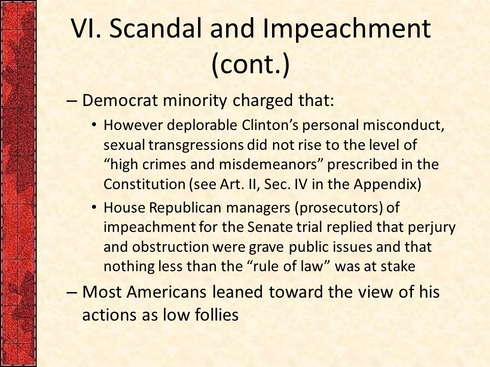 VI. Scandal and Impeachment (cont.) – Democrat minority charged that: However deplorable Clinton's personal misconduct, sexual transgressions did not