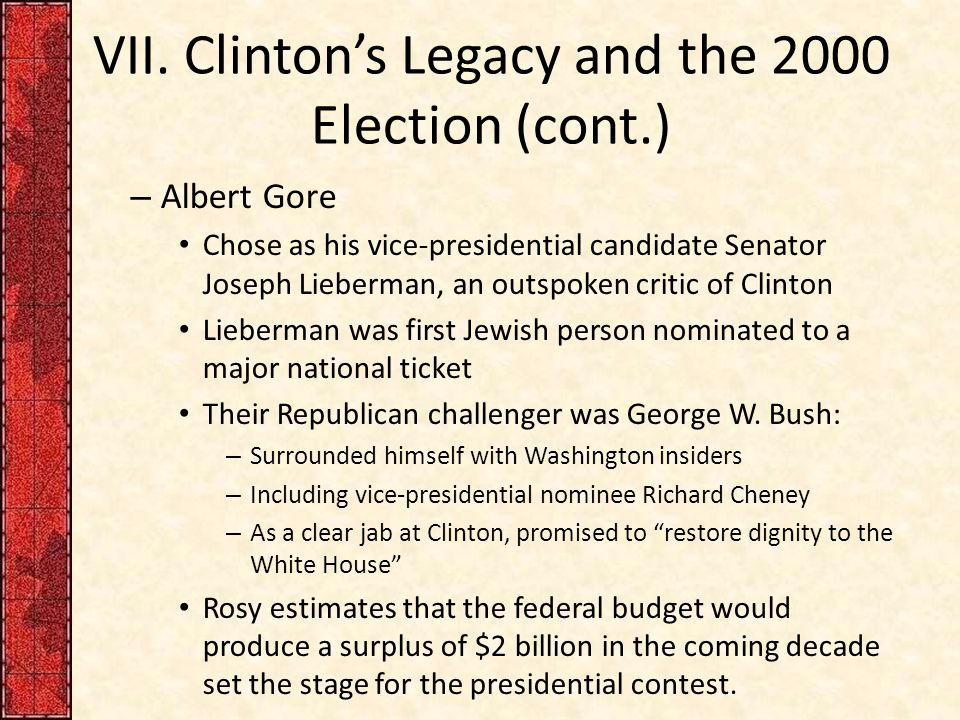VII. Clinton's Legacy and the 2000 Election (cont.) – Albert Gore Chose as his vice-presidential candidate Senator Joseph Lieberman, an outspoken crit