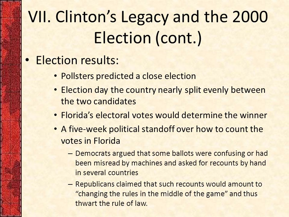 VII. Clinton's Legacy and the 2000 Election (cont.) Election results: Pollsters predicted a close election Election day the country nearly split evenl