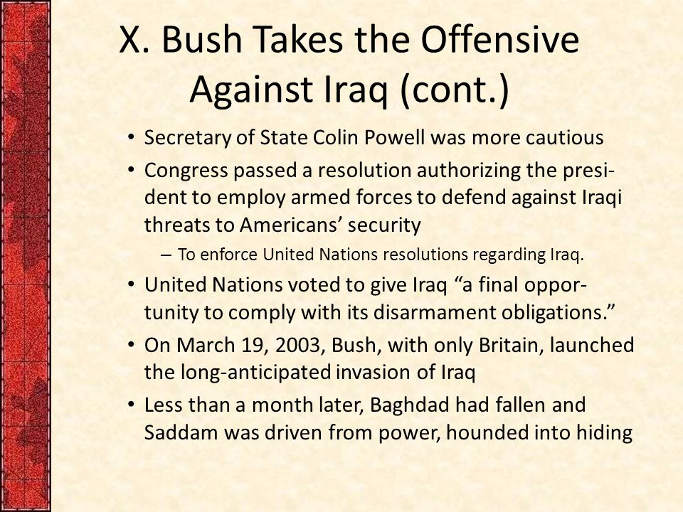 X. Bush Takes the Offensive Against Iraq (cont.) Secretary of State Colin Powell was more cautious Congress passed a resolution authorizing the presi-