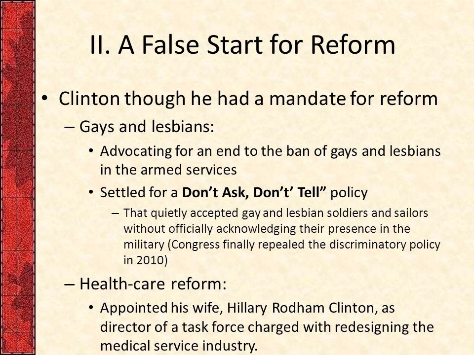 II. A False Start for Reform Clinton though he had a mandate for reform – Gays and lesbians: Advocating for an end to the ban of gays and lesbians in