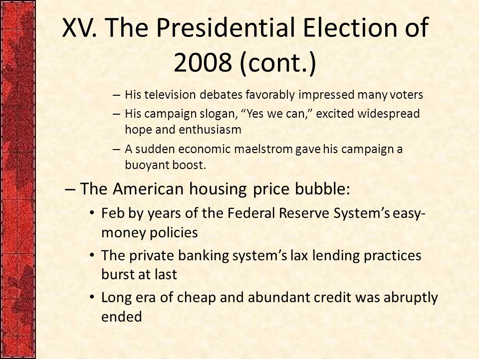 """XV. The Presidential Election of 2008 (cont.) – His television debates favorably impressed many voters – His campaign slogan, """"Yes we can,"""" excited wi"""