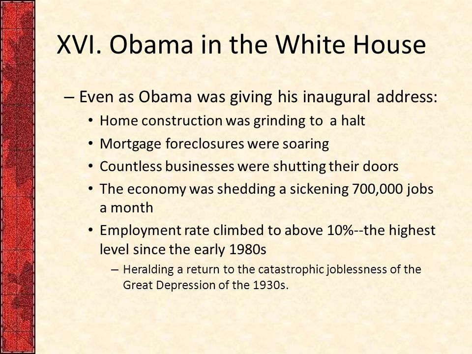 XVI. Obama in the White House – Even as Obama was giving his inaugural address: Home construction was grinding to a halt Mortgage foreclosures were so