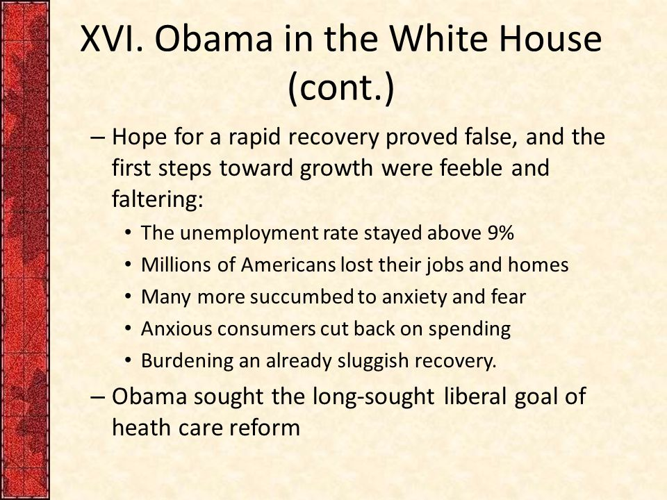 XVI. Obama in the White House (cont.) – Hope for a rapid recovery proved false, and the first steps toward growth were feeble and faltering: The unemp