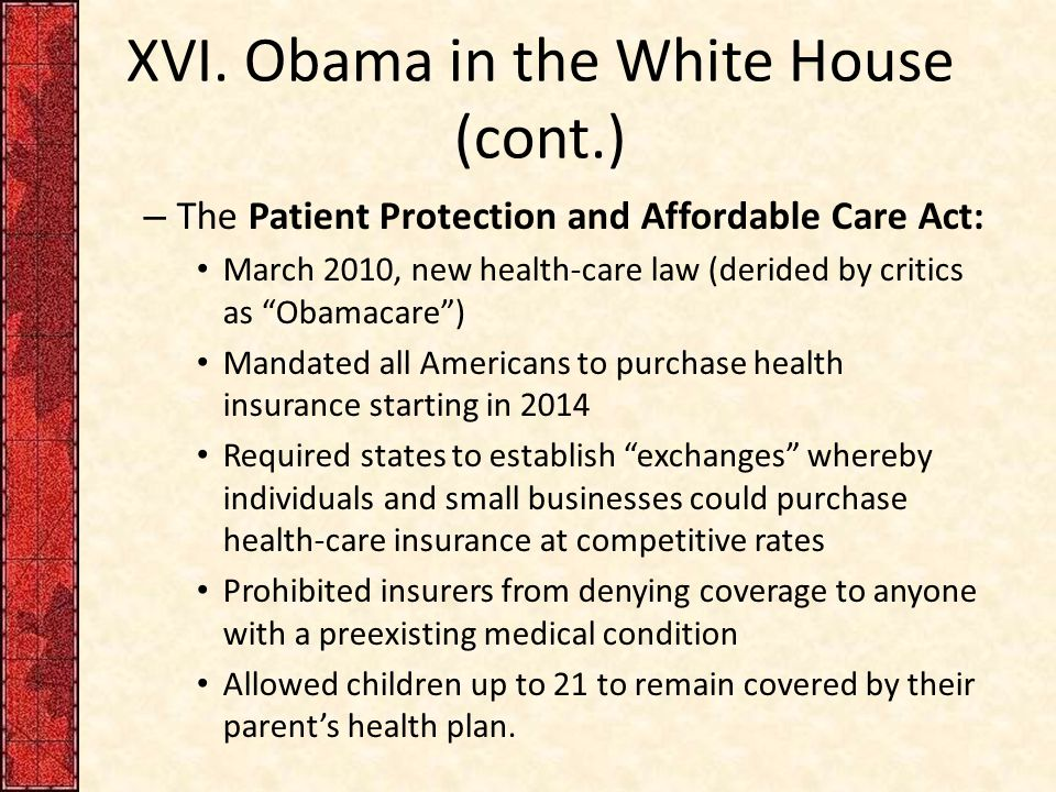 """XVI. Obama in the White House (cont.) – The Patient Protection and Affordable Care Act: March 2010, new health-care law (derided by critics as """"Obamac"""