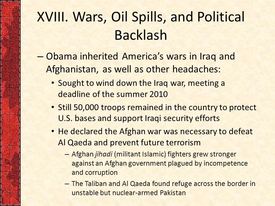XVIII. Wars, Oil Spills, and Political Backlash – Obama inherited America's wars in Iraq and Afghanistan, as well as other headaches: Sought to wind d