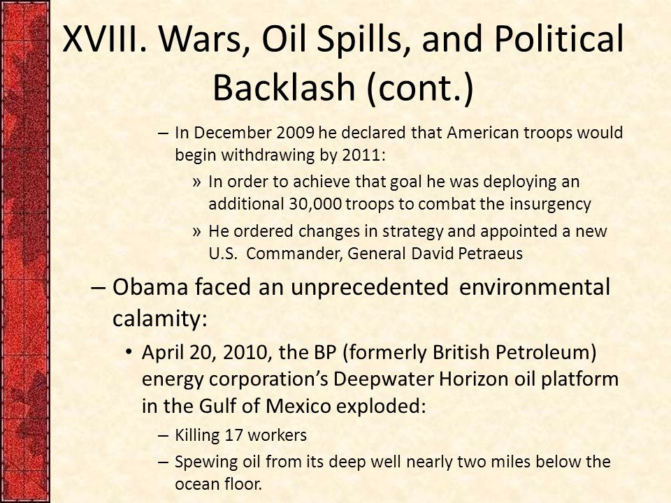 XVIII. Wars, Oil Spills, and Political Backlash (cont.) – In December 2009 he declared that American troops would begin withdrawing by 2011: » In orde