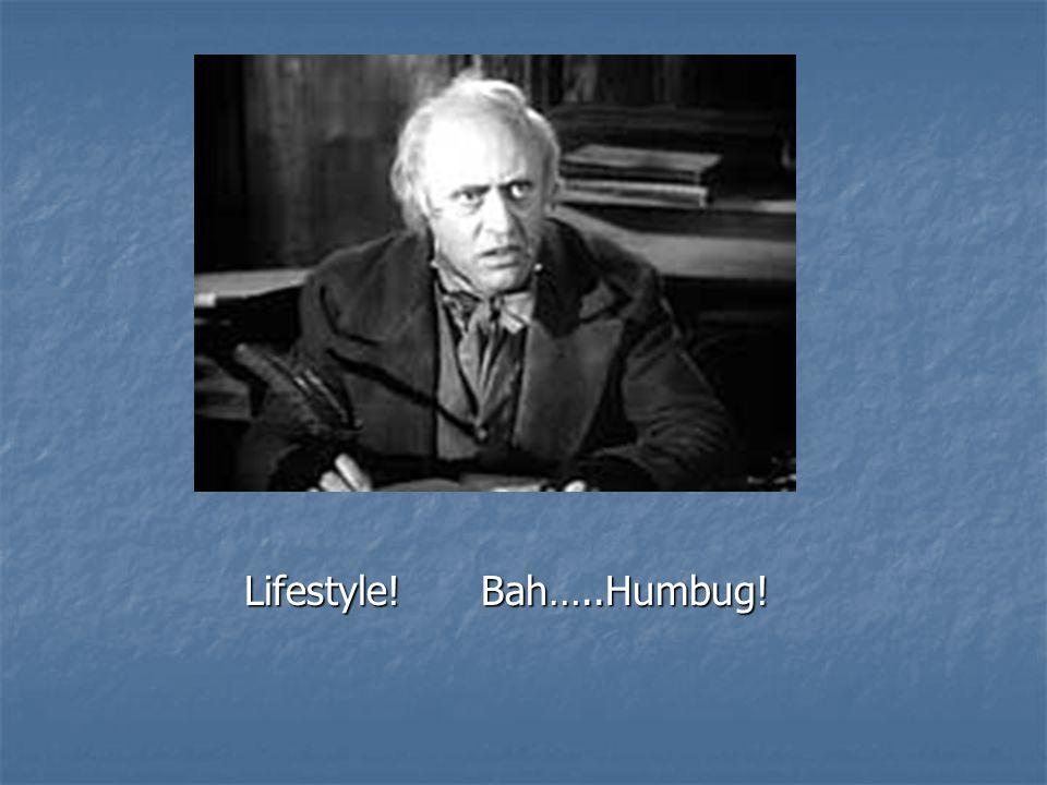 Lifestyle! Bah…..Humbug! Lifestyle! Bah…..Humbug!