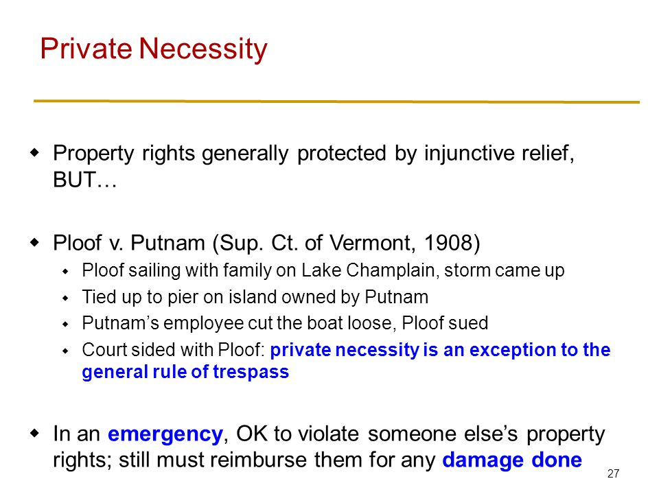 27  Property rights generally protected by injunctive relief, BUT…  Ploof v.