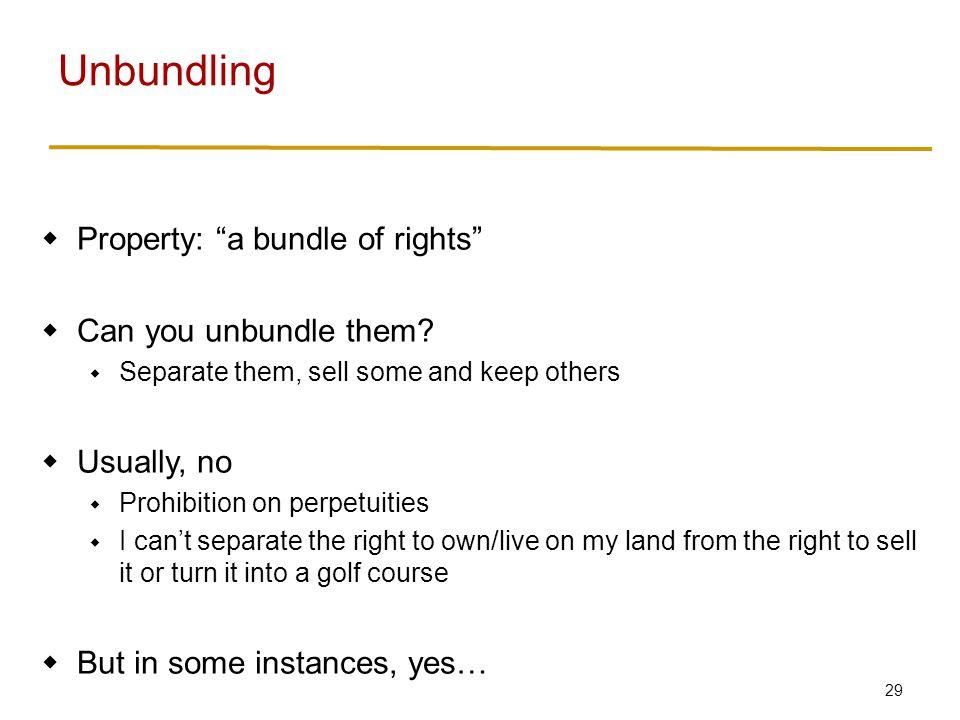 29  Property: a bundle of rights  Can you unbundle them.