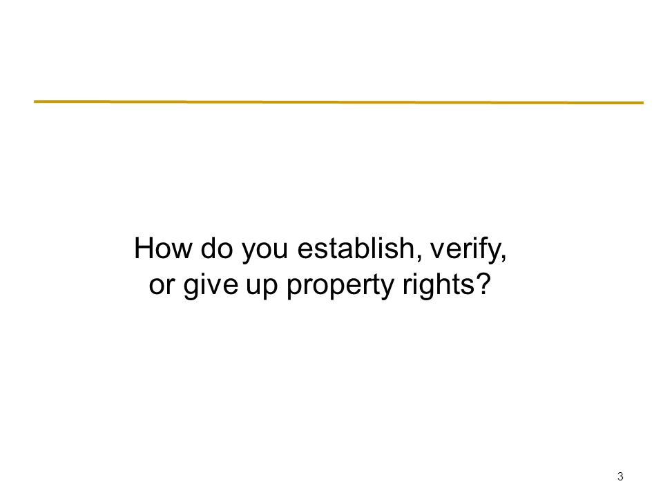 3 How do you establish, verify, or give up property rights