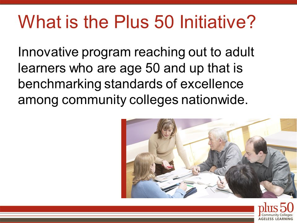 Innovative program reaching out to adult learners who are age 50 and up that is benchmarking standards of excellence among community colleges nationwide.