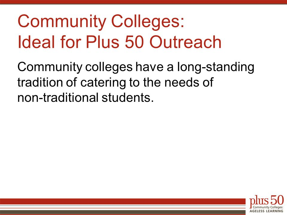 Community colleges have a long-standing tradition of catering to the needs of non-traditional students.