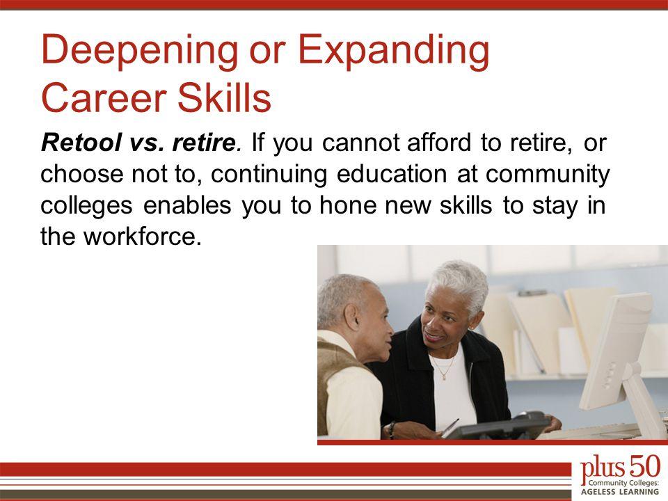 Deepening or Expanding Career Skills Retool vs. retire.