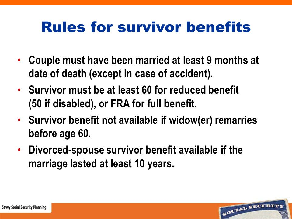 Rules for survivor benefits Couple must have been married at least 9 months at date of death (except in case of accident).