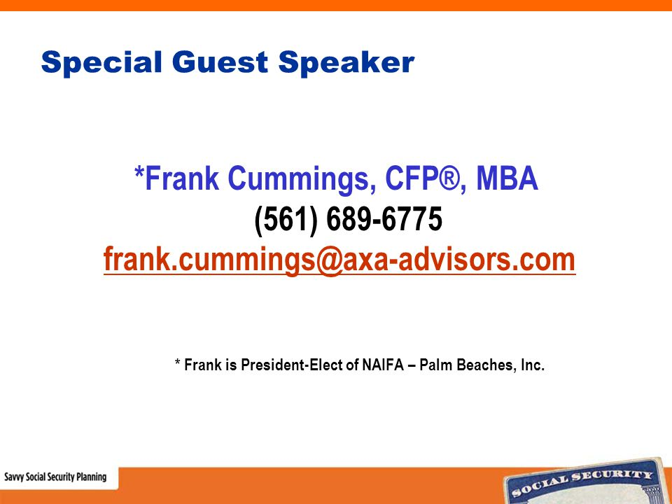 Special Guest Speaker *Frank Cummings, CFP®, MBA (561) 689-6775 frank.cummings@axa-advisors.com * Frank is President-Elect of NAIFA – Palm Beaches, Inc.