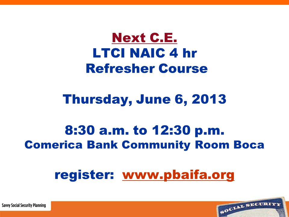 Next C.E. LTCI NAIC 4 hr Refresher Course Thursday, June 6, 2013 8:30 a.m.