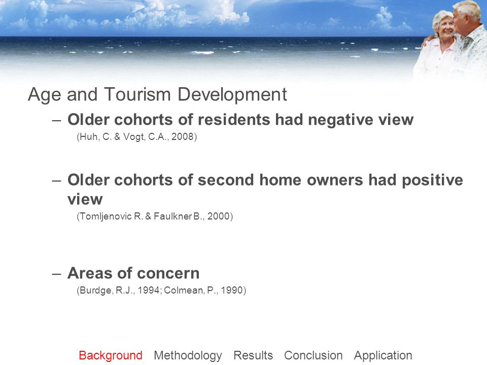 Age and Tourism Development –Older cohorts of residents had negative view (Huh, C.